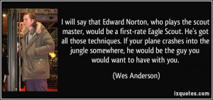 Norton, who plays the scout master, would be a first-rate Eagle Scout ...