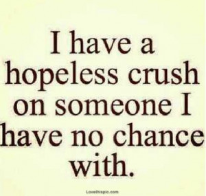 Instagram Quotes About Crushes Hopeless crush
