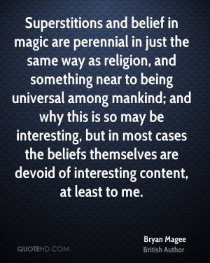 Superstitions and belief in magic are perennial in just the same way ...