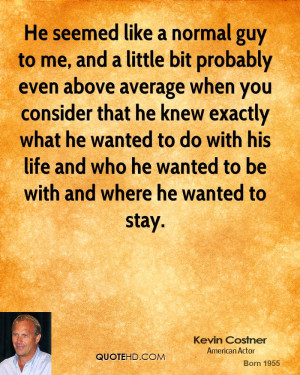 Guy Quotes About Life Kevin costner quotes