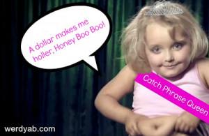 Honey+boo+boo+catch+phrase+queen+edit.jpg