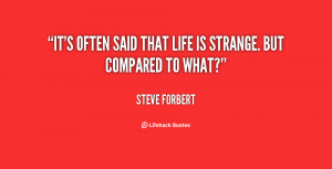 quote-Steve-Forbert-its-often-said-that-life-is-strange-85797.png