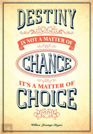 Destiny is not a matter of chance, it is a matter of choice; It is not ...