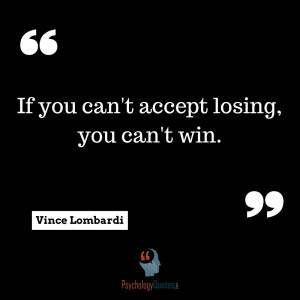 Sports pscyhology quotes If you can't accept losing, you can't win