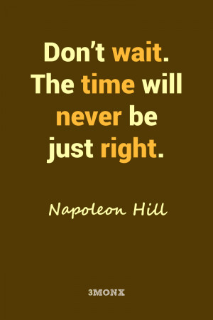 Don't wait – Napoleon Hill Quotes Poster