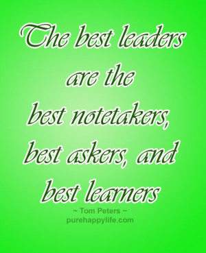 Leadership Quote: The best leaders are the best notetakers, best ...