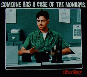 8291 Someone Has A Case Of The Mondays - Office Space T-shirt