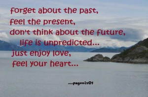 About the Past,Feel the Present,Don't think about the Future,Life ...