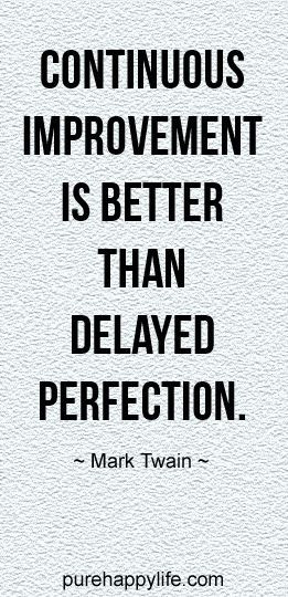 life #quotes purehappylife.com - Continuous improvement is better ...