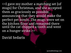 David Sedaris - quote-I gave my mother a matching set [of mugs] for ...