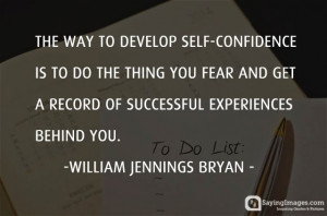 The way to develop self-confidence is to do the thing you fear and get ...