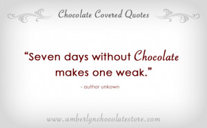 Seven Days without Chocolate… Chocolate Quote