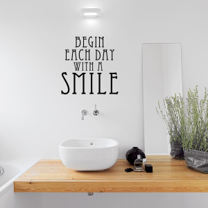Bathroom Quote Wall Begin Each Day With A Smile Wall Quote Decal