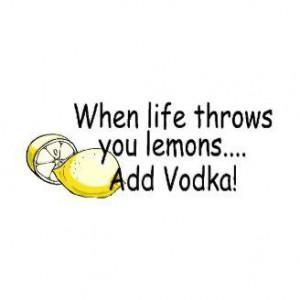 When Life Throws You Lemons Add Vodka
