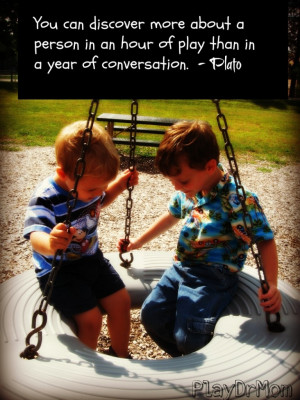 ... highlights the Importance and Power of Play - quote from plato