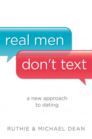 Real Men Don't Text | A New Approach to Dating