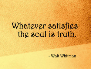 Whatever satisfies the soul is truth.