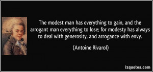 The modest man has everything to gain, and the arrogant man everything ...