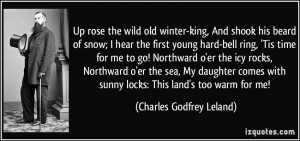 Up rose the wild old winter-king, And shook his beard of snow; I hear ...