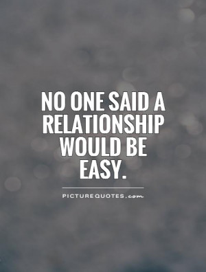 No one said a relationship would be easy Picture Quote #1
