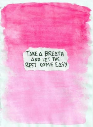 Take a breath and let the rest come easy