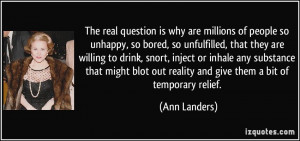 The real question is why are millions of people so unhappy, so bored ...