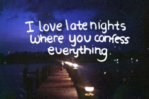 love late nights where you confess everything.