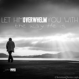 ... john piper quote let jesus overwhelm you john piper quote images
