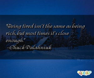 Being tired isn't the same as being rich , but most times it's close ...