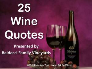 25 Wine Quotes Presented by Baldacci Family Vineyards 6236 Silverado ...