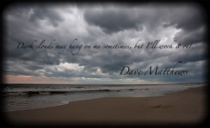 ... clouds may hang on me Sometimes But I will Work it out - Dancing Quote