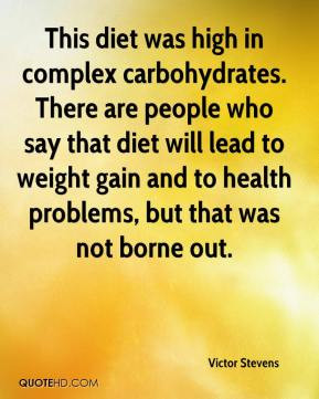 This diet was high in complex carbohydrates. There are people who say ...