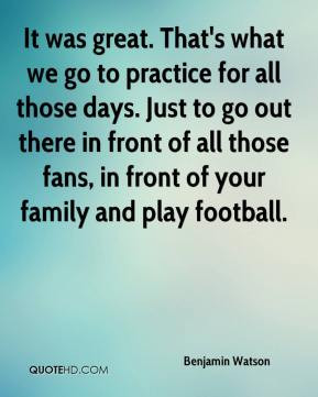 in front of all those fans in front of your family and play football