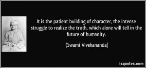 building of character, the intense struggle to realize the truth ...