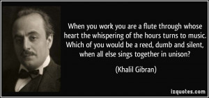 When you work you are a flute through whose heart the whispering of ...