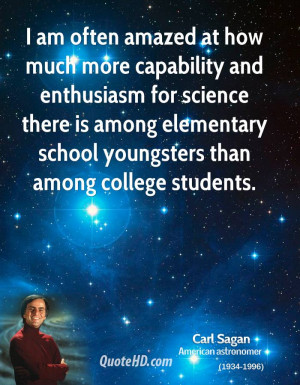 am often amazed at how much more capability and enthusiasm for science ...