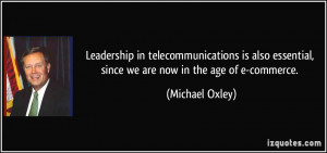 Leadership in telecommunications is also essential, since we are now ...