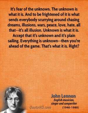 john-lennon-quote-its-fear-of-the-unknown-the-unknown-is-what-it-is ...