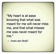My heart is at ease knowing that what was meant for me will never ...