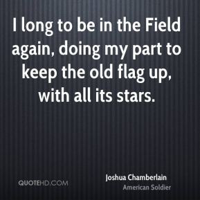 Joshua Chamberlain - I long to be in the Field again, doing my part to ...
