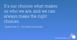 ... what makes us who we are, and we can always make the right choices