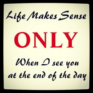 ... makes sense life makes sense only when i see you at the end of the day