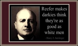 Harry J Anslinger Quotes
