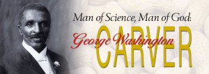 Man of Science, Man of God: George Washington Carver