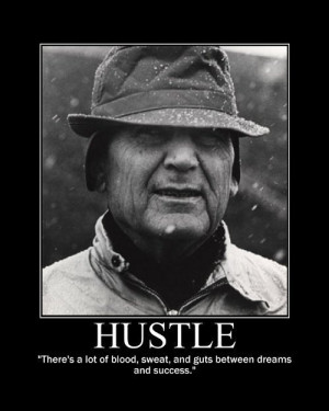 ... of blood sweat and guts between dreams and success Paul Bear Bryant