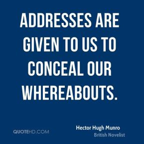 Hector Hugh Munro - Addresses are given to us to conceal our ...