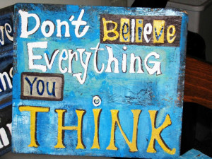 Poster>> Don't believe everything you think! #quote #taolife