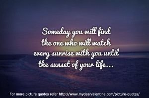 Cute Love Quotes Someday You Will Find