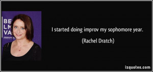 started doing improv my sophomore year. - Rachel Dratch