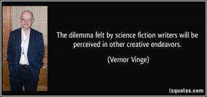 The dilemma felt by science fiction writers will be perceived in other ...